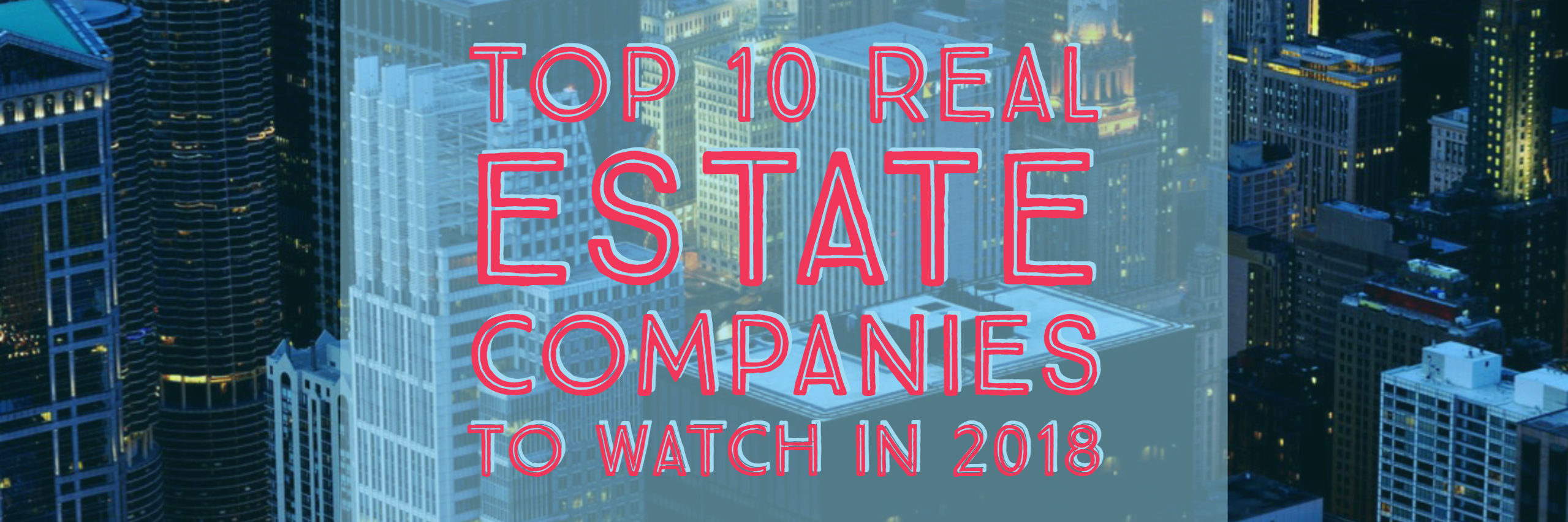 Top 10 Real Estate Companies to Watch in 2018
