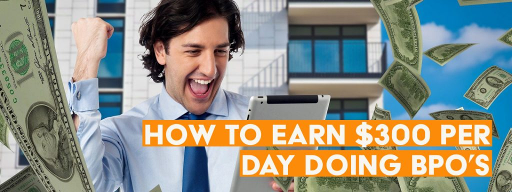 How To Earn $300 Per Day Doing BPO's